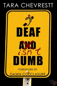 Deaf Isn't Dumb, by Tara Chevrestt